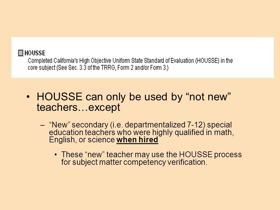 HOUSSE can only be used by not new teachers…except –New secondary (i.e. departmentalized 7-12) special education teachers who were highly qualified in