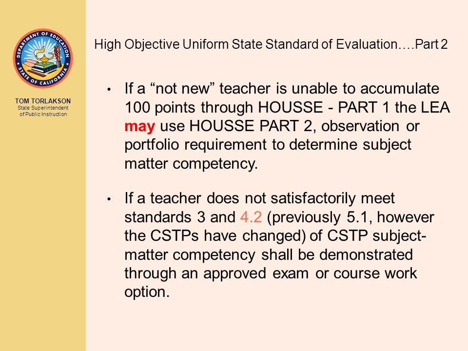 TOM TORLAKSON State Superintendent of Public Instruction If a not new teacher is unable to accumulate 100 points through HOUSSE - PART 1 the LEA may u