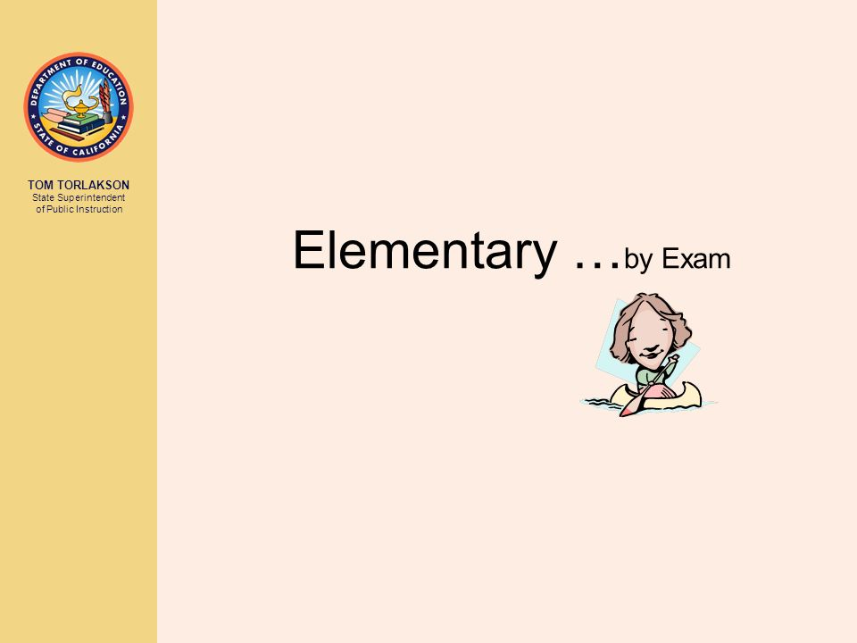 TOM TORLAKSON State Superintendent of Public Instruction Elementary … by Exam