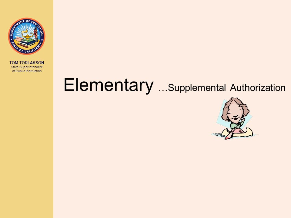 TOM TORLAKSON State Superintendent of Public Instruction Elementary …Supplemental Authorization
