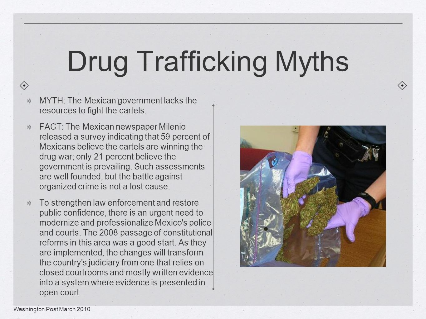 Drug Trafficking Myths MYTH: The Mexican government lacks the resources to fight the cartels.