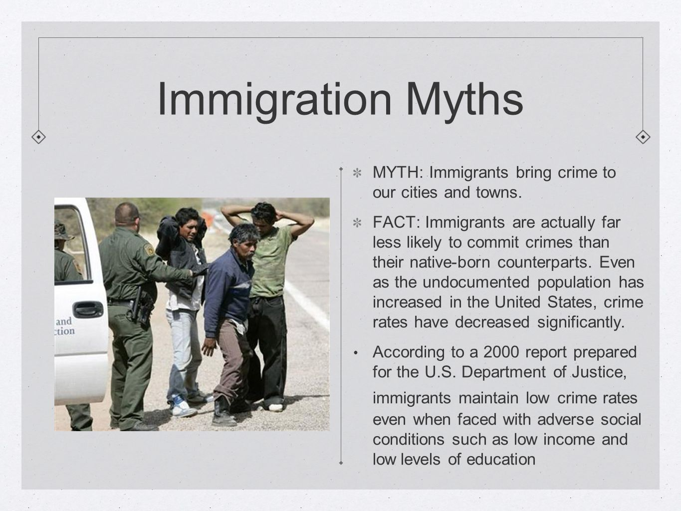 Immigration Myths MYTH: Immigrants bring crime to our cities and towns.