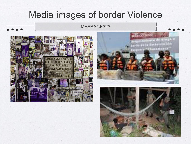 Media images of border Violence MESSAGE