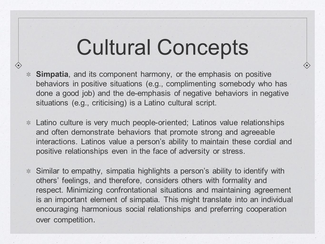 Cultural Concepts Simpatia, and its component harmony, or the emphasis on positive behaviors in positive situations (e.g., complimenting somebody who has done a good job) and the de-emphasis of negative behaviors in negative situations (e.g., criticising) is a Latino cultural script.