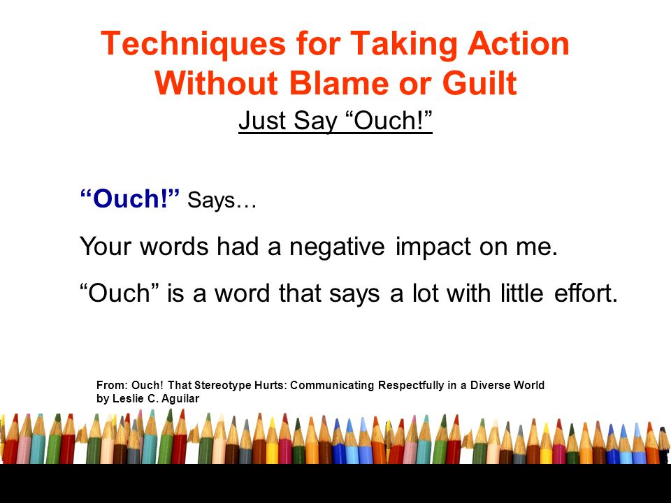Techniques for Taking Action Without Blame or Guilt Just Say Ouch.