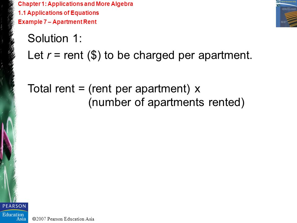 2007 Pearson Education Asia Solution 1: Let r = rent ($) to be charged per apartment. Total rent = (rent per apartment) x (number of apartments rented