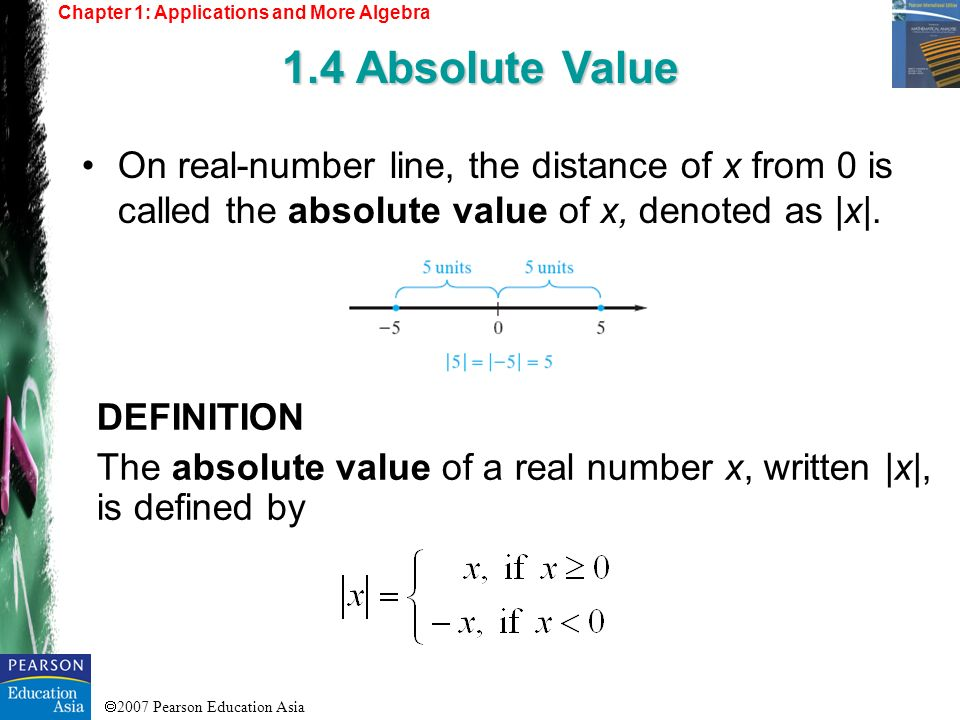 2007 Pearson Education Asia On real-number line, the distance of x from 0 is called the absolute value of x, denoted as |x|. DEFINITION The absolute v
