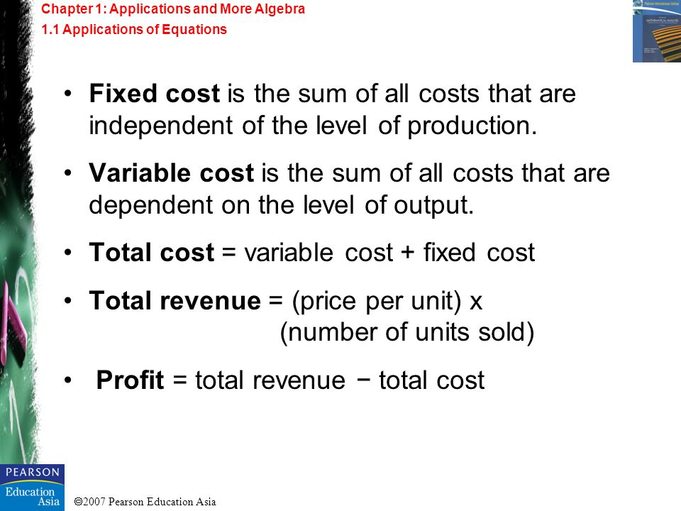 2007 Pearson Education Asia The Anderson Company produces a product for which the variable cost per unit is $6 and the fixed cost is $80,000.