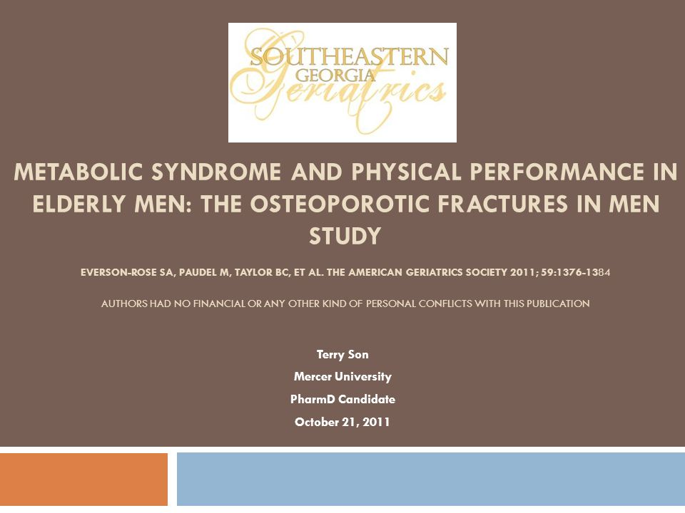 METABOLIC SYNDROME AND PHYSICAL PERFORMANCE IN ELDERLY MEN: THE OSTEOPOROTIC FRACTURES IN MEN STUDY EVERSON-ROSE SA, PAUDEL M, TAYLOR BC, ET AL. THE A