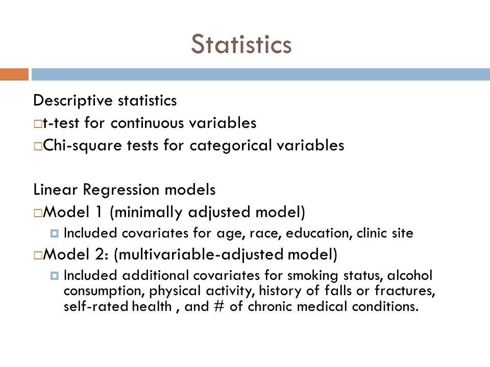 Statistics Descriptive statistics t-test for continuous variables Chi-square tests for categorical variables Linear Regression models Model 1 (minimal