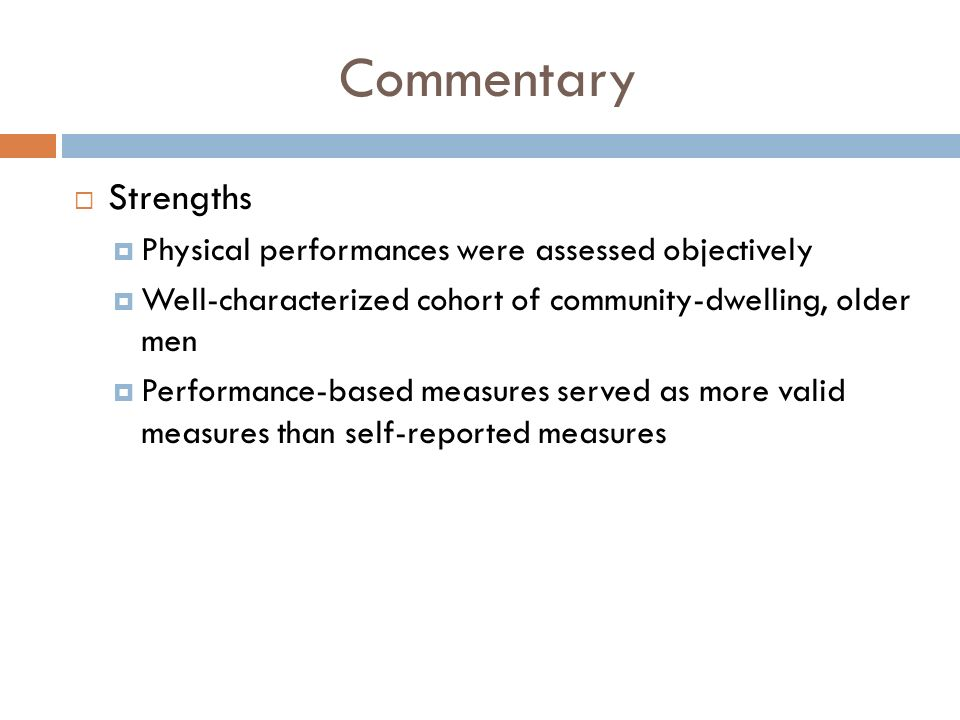 Commentary Strengths Physical performances were assessed objectively Well-characterized cohort of community-dwelling, older men Performance-based meas