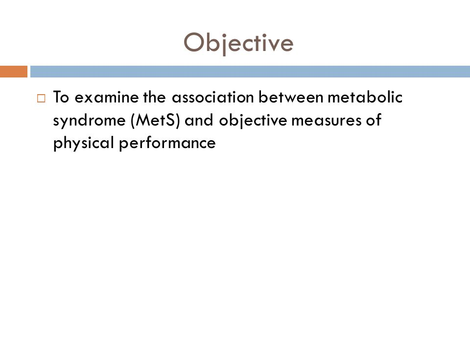 Objective To examine the association between metabolic syndrome (MetS) and objective measures of physical performance