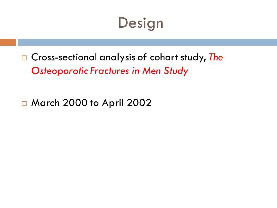 Design Cross-sectional analysis of cohort study, The Osteoporotic Fractures in Men Study March 2000 to April 2002