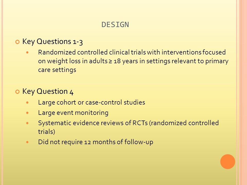 DESIGN Key Questions 1-3 Randomized controlled clinical trials with interventions focused on weight loss in adults 18 years in settings relevant to pr