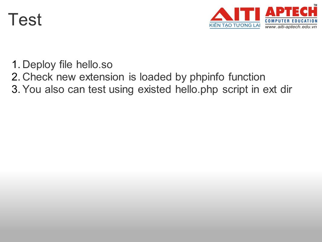 Test 1.Deploy file hello.so 2.Check new extension is loaded by phpinfo function 3.You also can test using existed hello.php script in ext dir