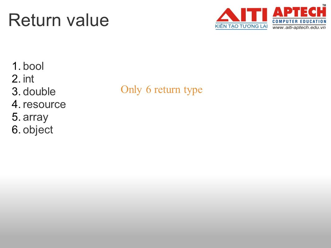 Return value 1.bool 2.int 3.double 4.resource 5.array 6.object Only 6 return type