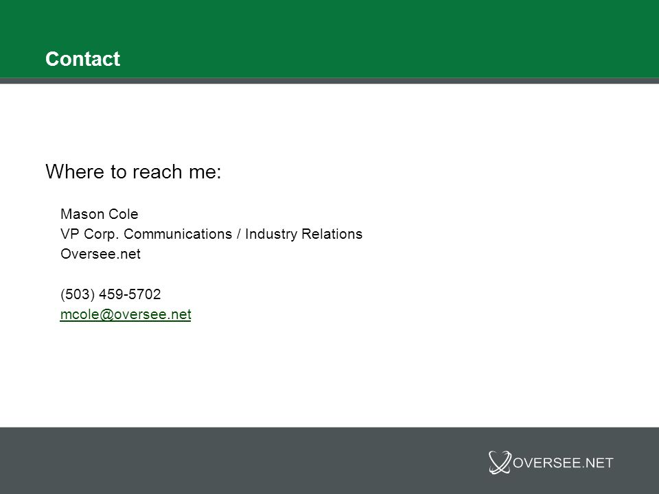 Contact Where to reach me: Mason Cole VP Corp. Communications / Industry Relations Oversee.net (503) 459-5702 mcole@oversee.net