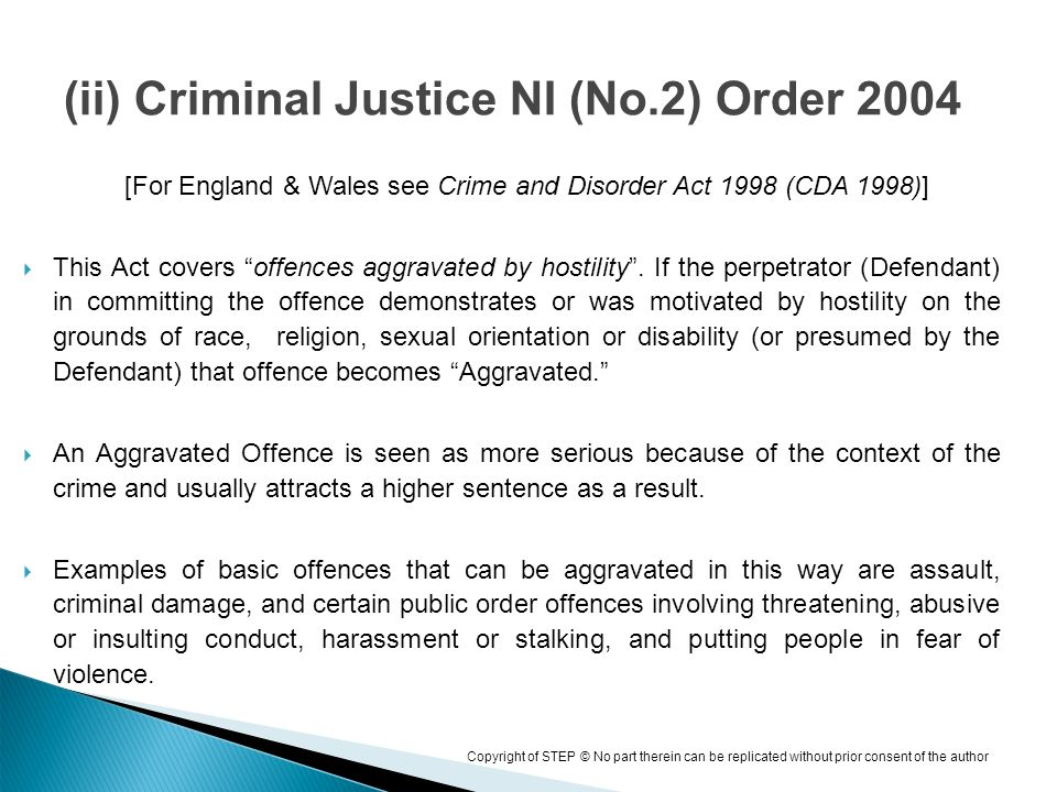 Copyright of STEP © No part therein can be replicated without prior consent of the author [For England & Wales see Crime and Disorder Act 1998 (CDA 1998)] This Act covers offences aggravated by hostility.