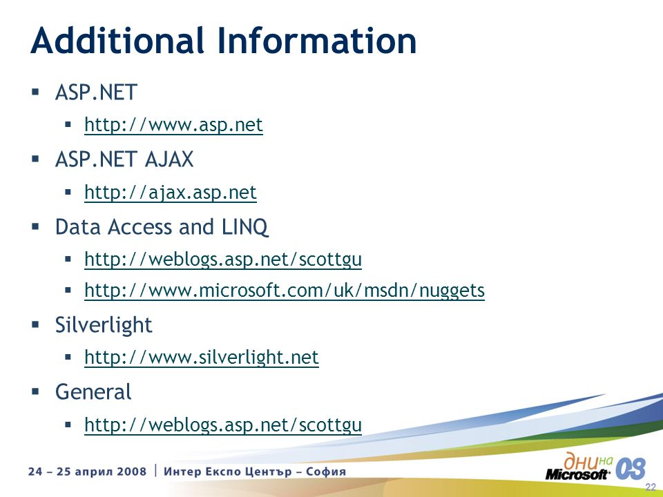 22 Additional Information ASP.NET   ASP.NET AJAX   Data Access and LINQ     Silverlight   General