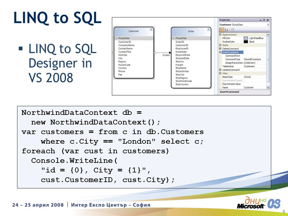 8 LINQ to SQL LINQ to SQL Designer in VS 2008 NorthwindDataContext db = new NorthwindDataContext(); new NorthwindDataContext(); var customers = from c in db.Customers where c.City == London select c; where c.City == London select c; foreach (var cust in customers) Console.WriteLine( Console.WriteLine( id = {0}, City = {1} , id = {0}, City = {1} , cust.CustomerID, cust.City); cust.CustomerID, cust.City);