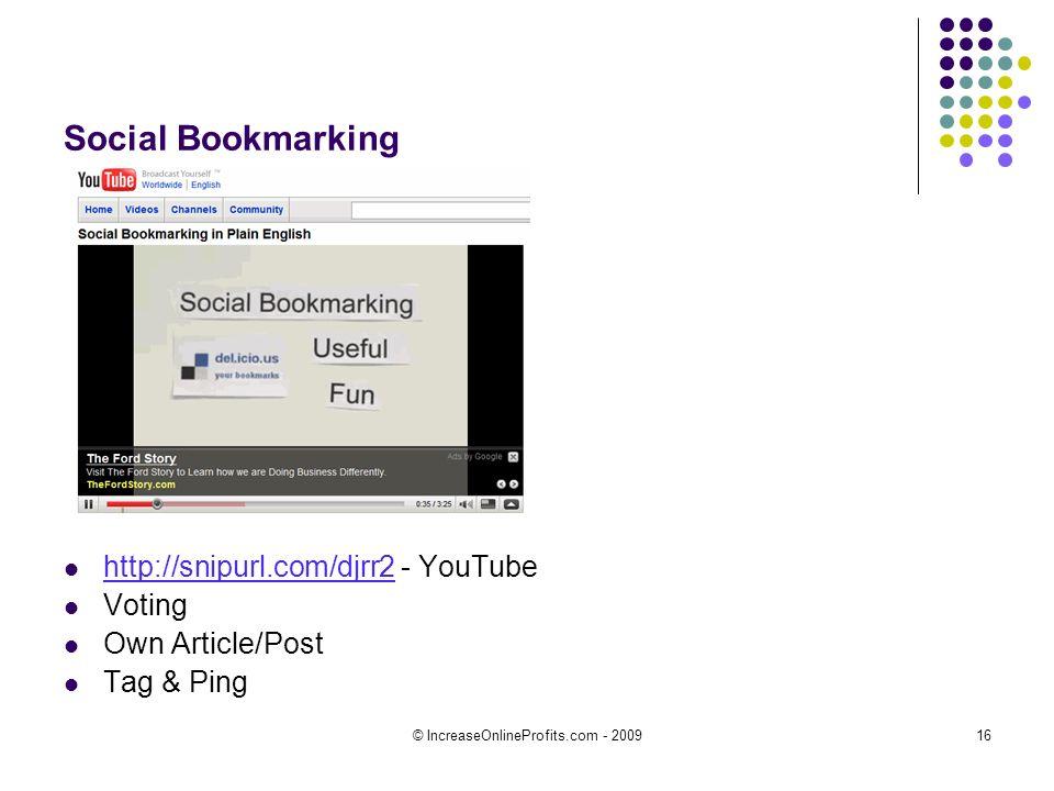 © IncreaseOnlineProfits.com - 200916 Social Bookmarking http://snipurl.com/djrr2 - YouTube http://snipurl.com/djrr2 Voting Own Article/Post Tag & Ping