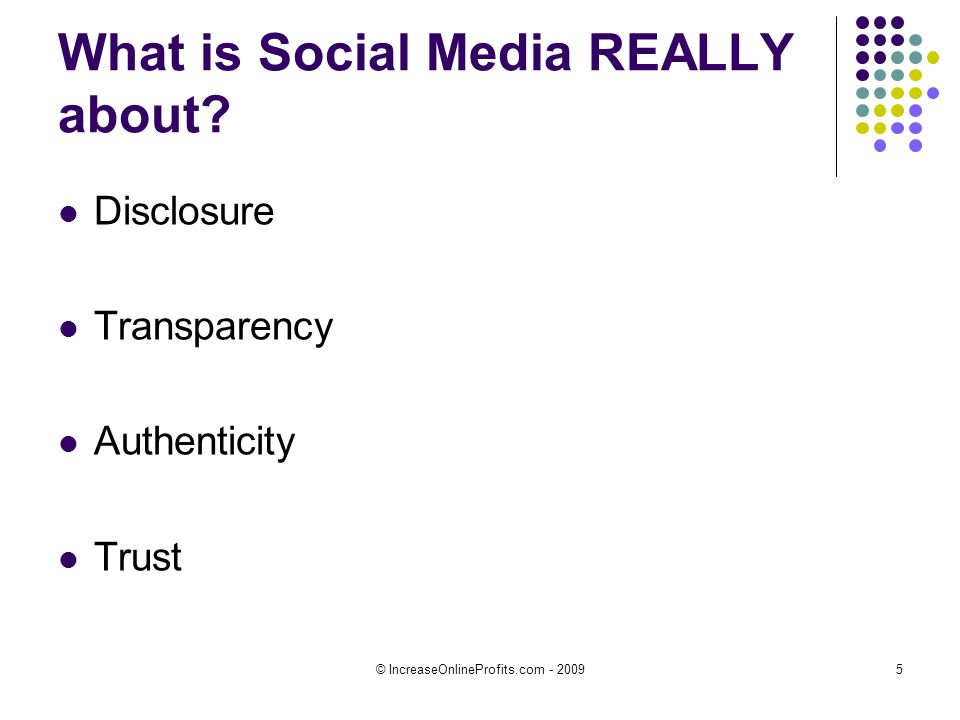 © IncreaseOnlineProfits.com - 20095 What is Social Media REALLY about.