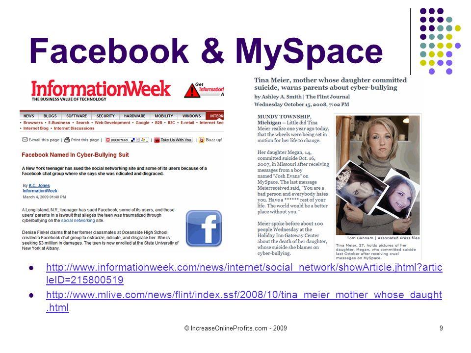 9 Facebook & MySpace http://www.informationweek.com/news/internet/social_network/showArticle.jhtml artic leID=215800519 http://www.informationweek.com/news/internet/social_network/showArticle.jhtml artic leID=215800519 http://www.mlive.com/news/flint/index.ssf/2008/10/tina_meier_mother_whose_daught.html http://www.mlive.com/news/flint/index.ssf/2008/10/tina_meier_mother_whose_daught.html