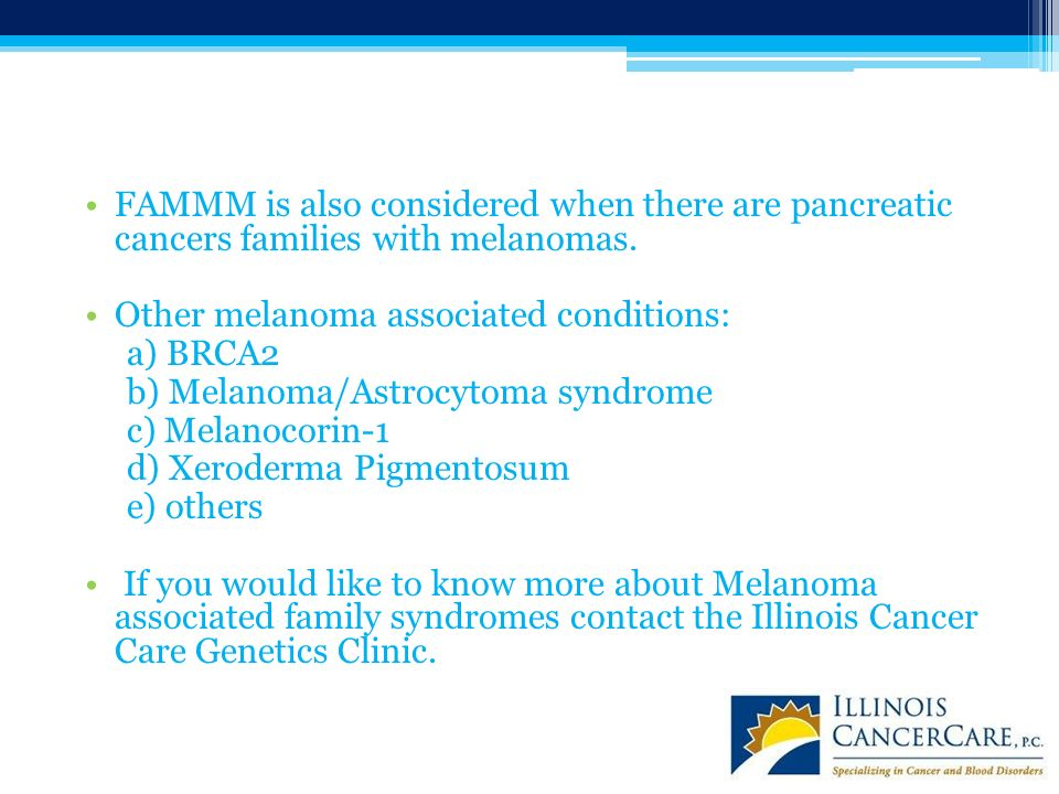 FAMMM is also considered when there are pancreatic cancers families with melanomas.