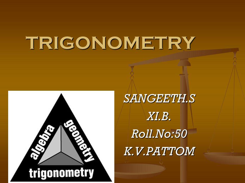 TRIGONOMETRY SANGEETH.SXI.B.Roll.No:50K.V.PATTOM