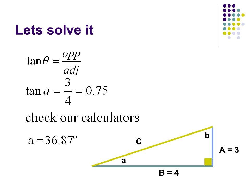Lets solve it A = 3 C B = 4 a b