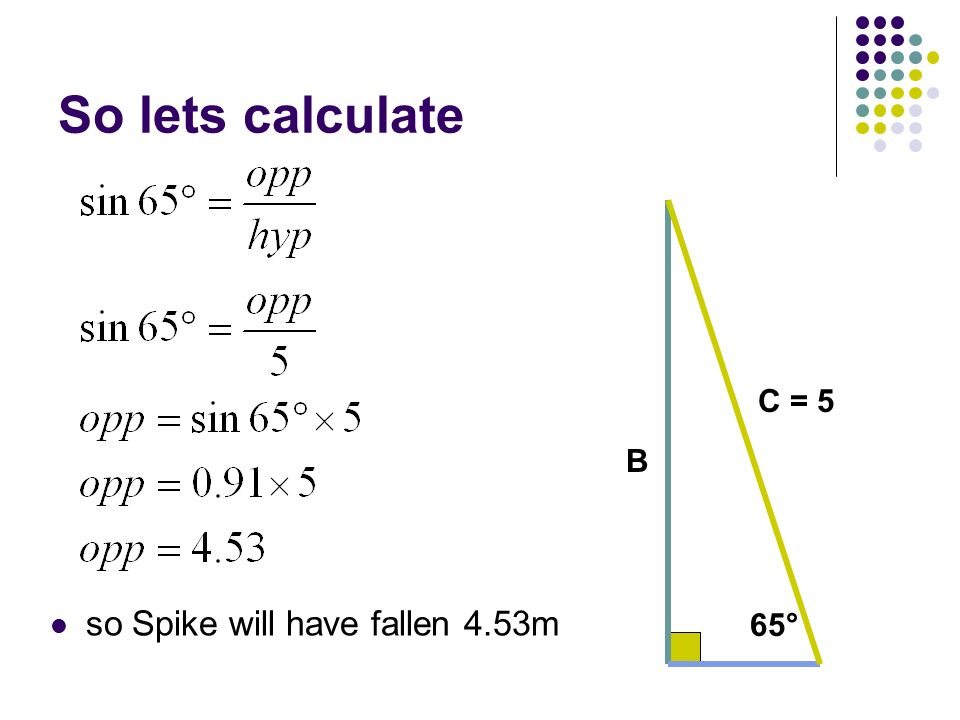 So lets calculate so Spike will have fallen 4.53m C = 5 65° B