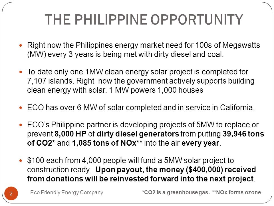 THE PHILIPPINE OPPORTUNITY Right now the Philippines energy market need for 100s of Megawatts (MW) every 3 years is being met with dirty diesel and co