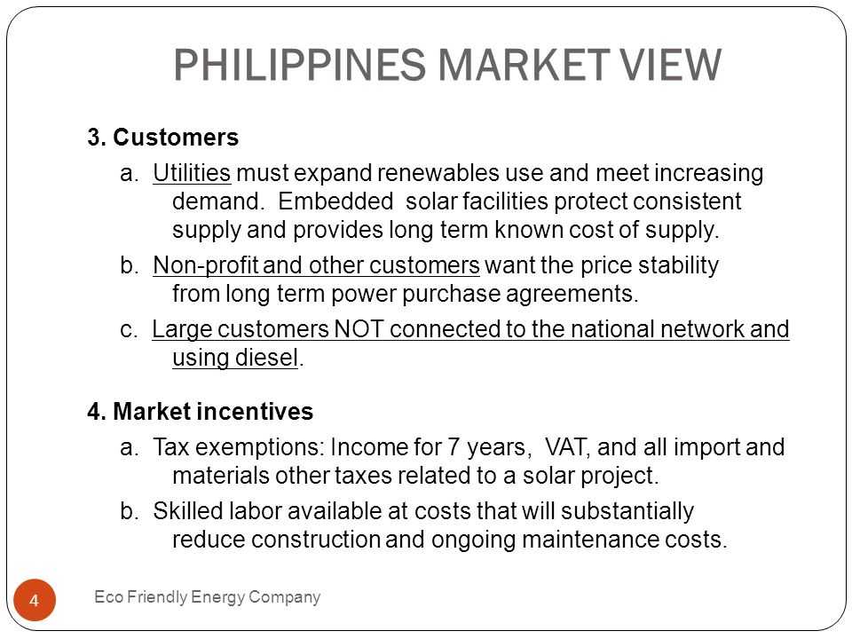 PHILIPPINES MARKET VIEW Eco Friendly Energy Company 4 3. Customers a. Utilities must expand renewables use and meet increasing demand. Embedded solar