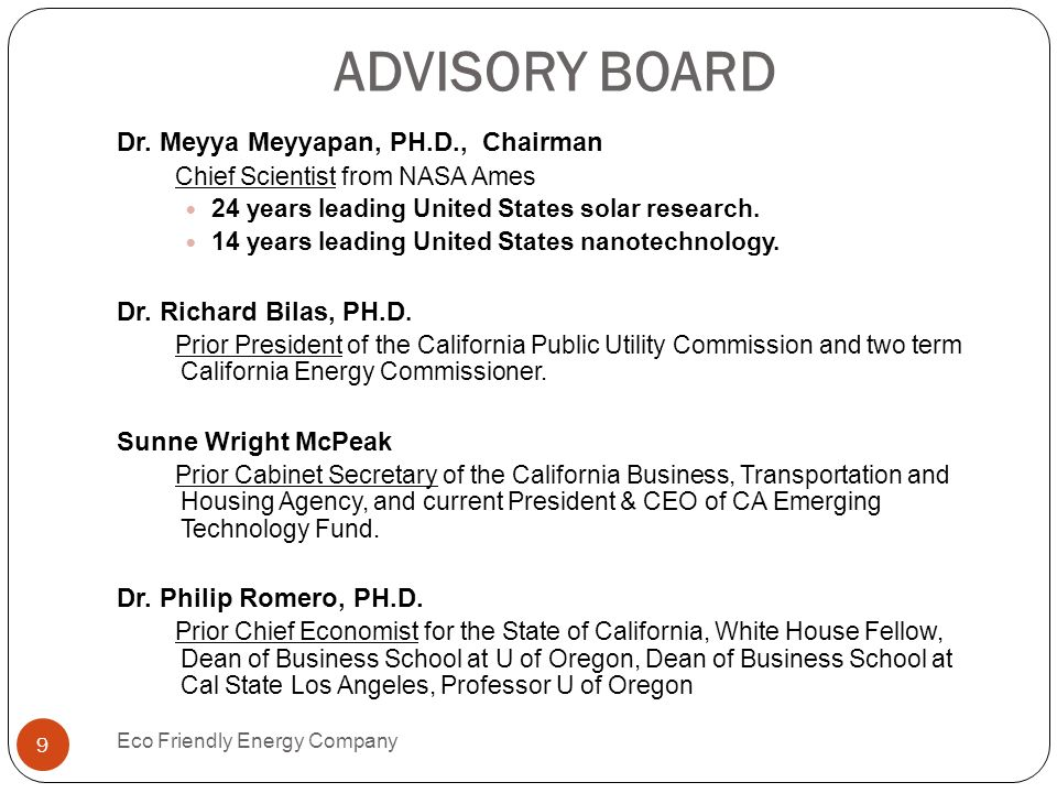 ADVISORY BOARD Dr. Meyya Meyyapan, PH.D., Chairman Chief Scientist from NASA Ames 24 years leading United States solar research. 14 years leading Unit