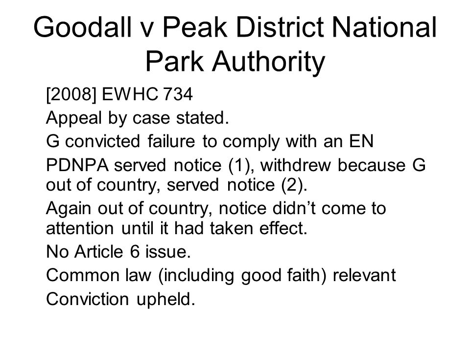 Goodall v Peak District National Park Authority [2008] EWHC 734 Appeal by case stated. G convicted failure to comply with an EN PDNPA served notice (1