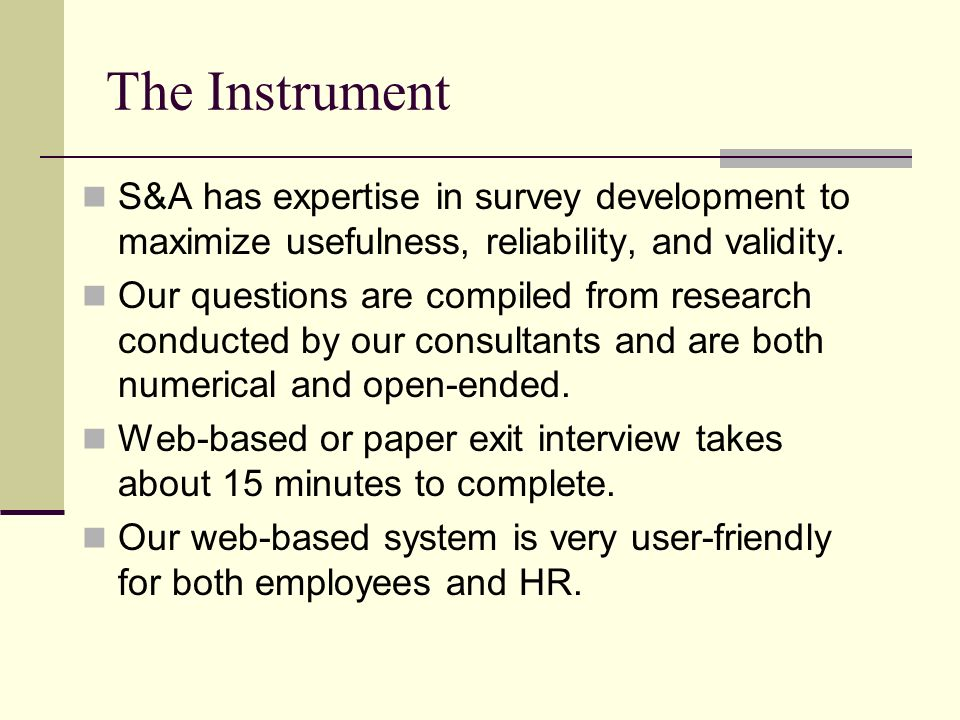 The Instrument S&A has expertise in survey development to maximize usefulness, reliability, and validity.