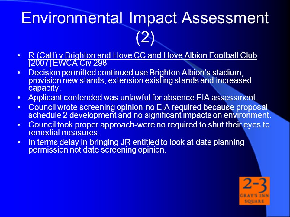 Environmental Impact Assessment (2) R (Catt) v Brighton and Hove CC and Hove Albion Football Club [2007] EWCA Civ 298 Decision permitted continued use