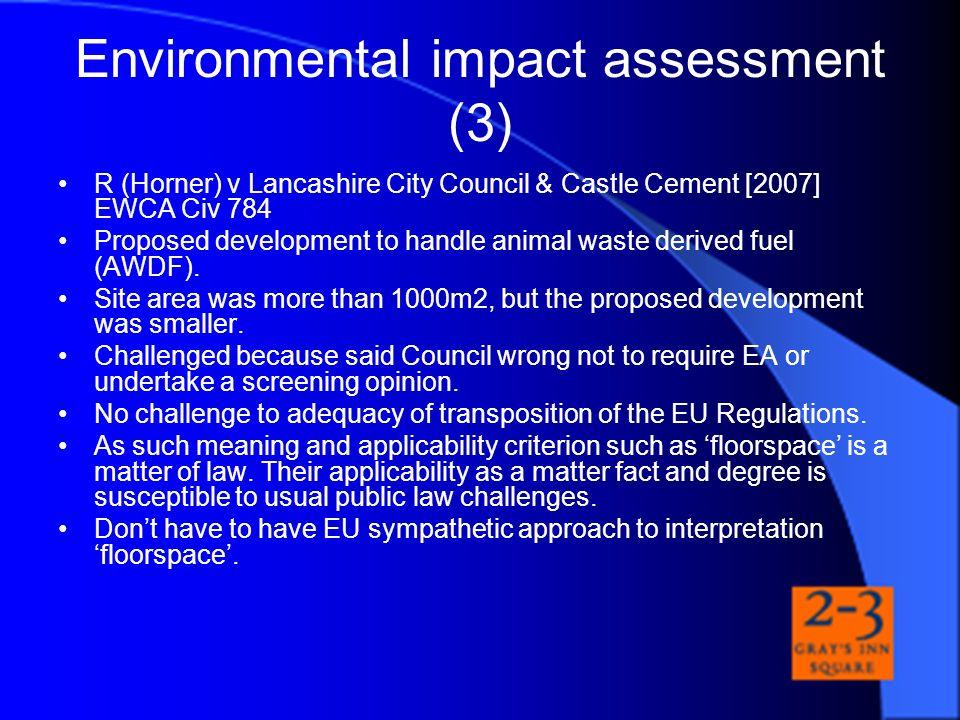 Environmental impact assessment (3) R (Horner) v Lancashire City Council & Castle Cement [2007] EWCA Civ 784 Proposed development to handle animal was