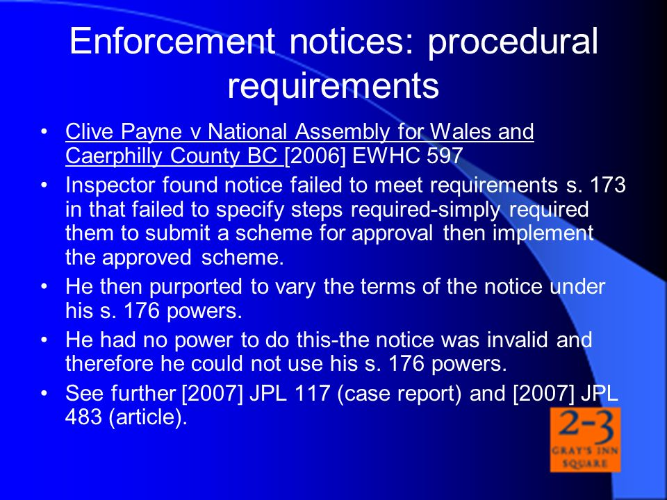 Enforcement notices: procedural requirements Clive Payne v National Assembly for Wales and Caerphilly County BC [2006] EWHC 597 Inspector found notice