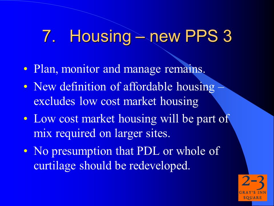 7.Housing – new PPS 3 Plan, monitor and manage remains.