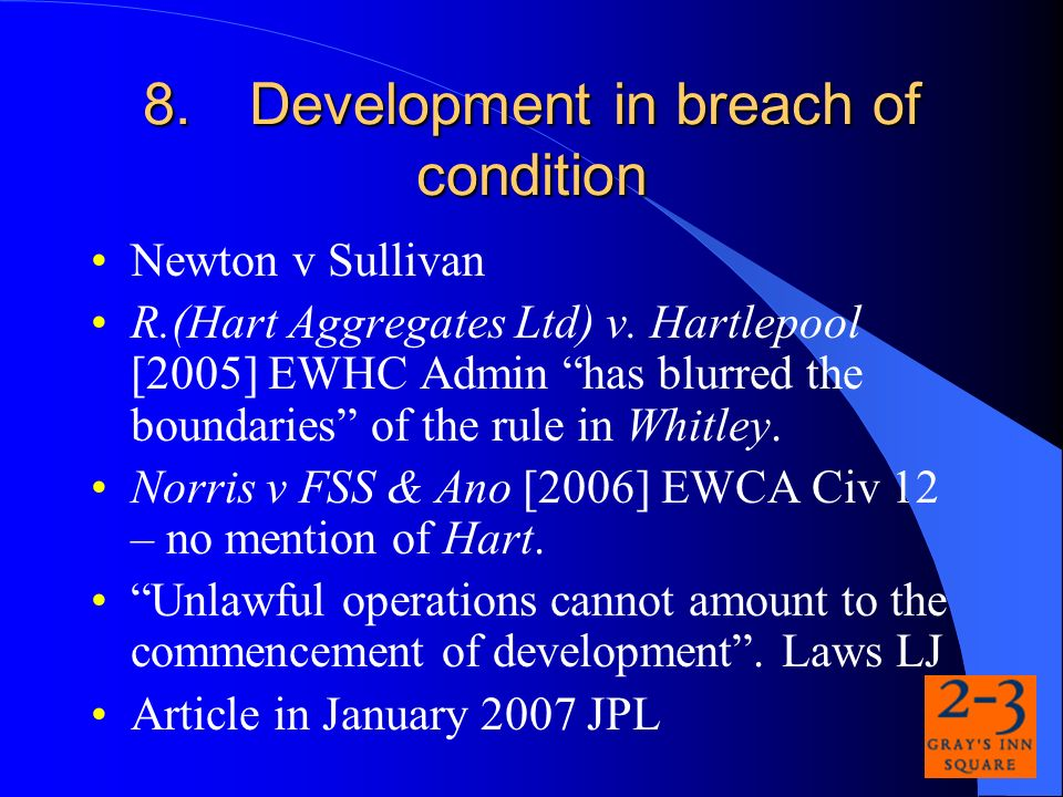 8.Development in breach of condition Newton v Sullivan R.(Hart Aggregates Ltd) v.