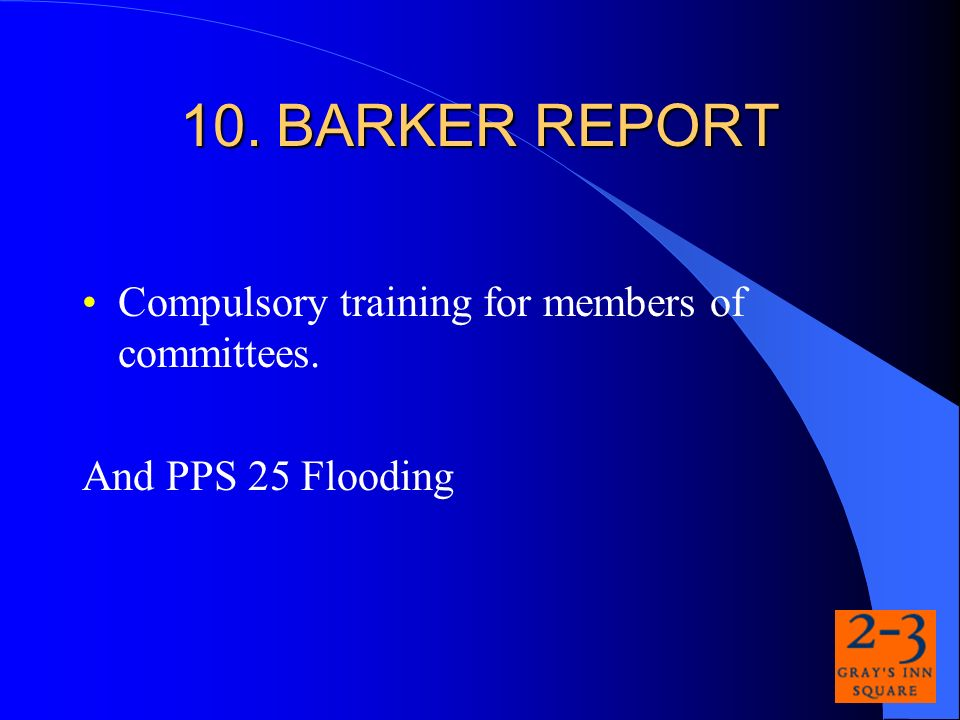 10.BARKER REPORT Compulsory training for members of committees. And PPS 25 Flooding