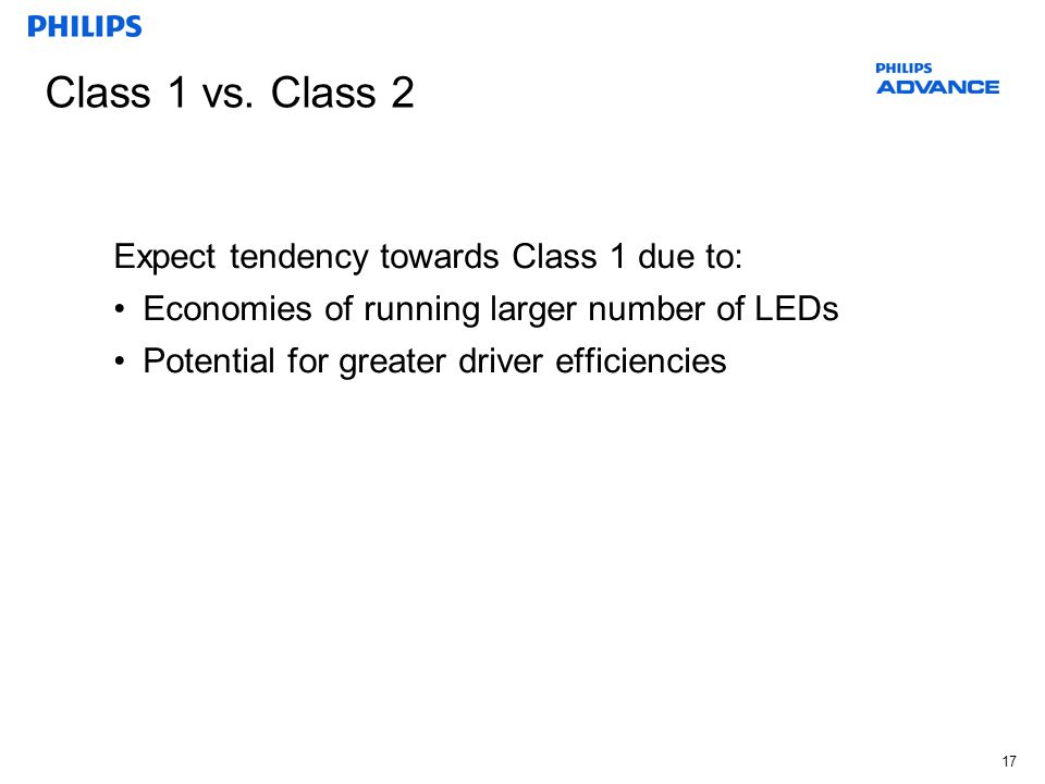 17 Class 1 vs. Class 2 Expect tendency towards Class 1 due to: Economies of running larger number of LEDs Potential for greater driver efficiencies