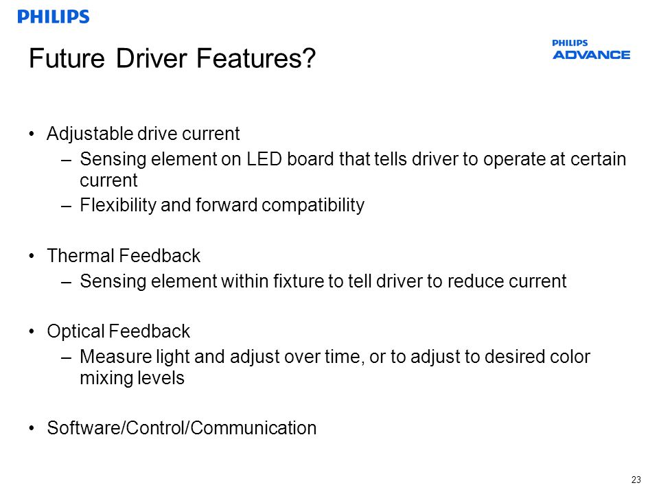 23 Future Driver Features? Adjustable drive current –Sensing element on LED board that tells driver to operate at certain current –Flexibility and for