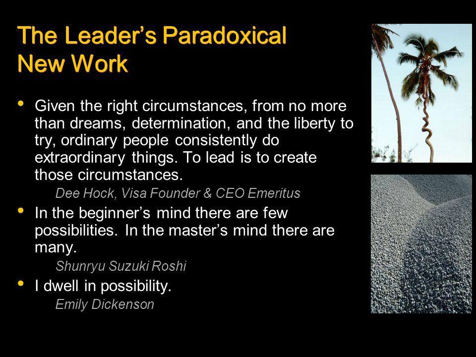 The Leaders Paradoxical New Work Given the right circumstances, from no more than dreams, determination, and the liberty to try, ordinary people consi