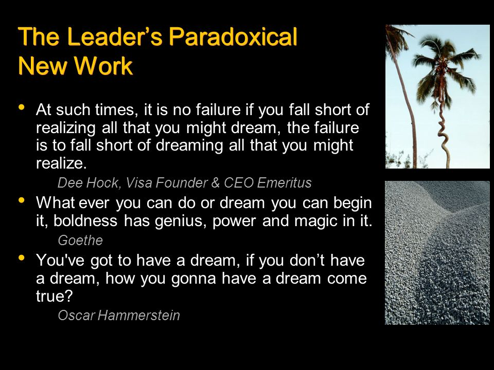The Leaders Paradoxical New Work At such times, it is no failure if you fall short of realizing all that you might dream, the failure is to fall short