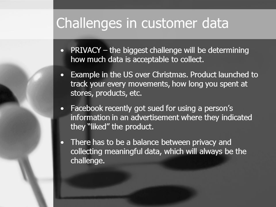 PRIVACY – the biggest challenge will be determining how much data is acceptable to collect.