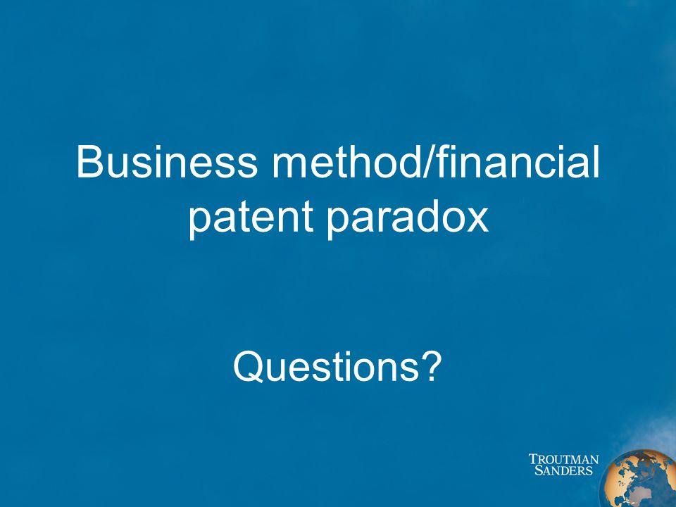 Business method/financial patent paradox Questions?