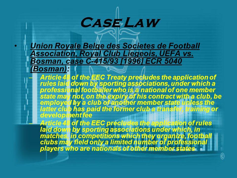 Case Law Union Royale Belge des Societes de Football Association, Royal Club Liegeois, UEFA vs. Bosman, case C-415/93 [1996] ECR 5040 (Bosman): –Artic