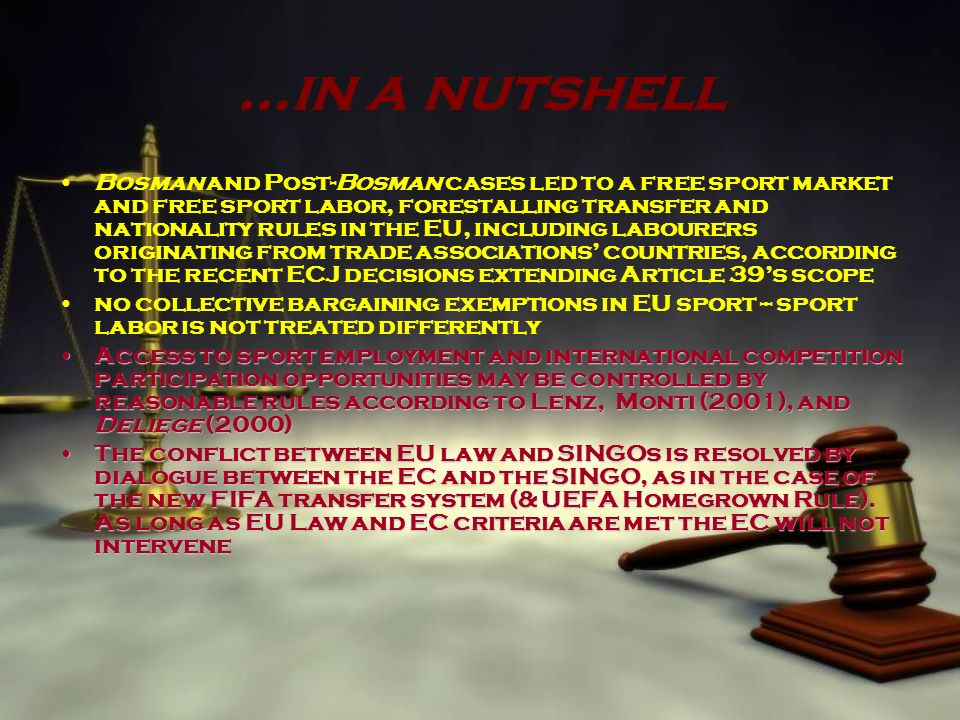 …in a nutshell Bosman and Post-Bosman cases led to a free sport market and free sport labor, forestalling transfer and nationality rules in the EU, in
